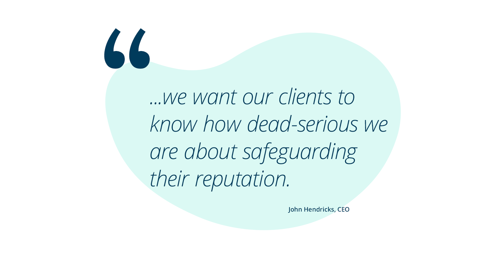 we           want our clients to know how dead-serious we are about safeguarding           their reputation